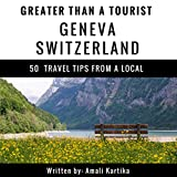 Greater Than a Tourist: Geneva, Switzerland: 50 Travel Tips from a Local