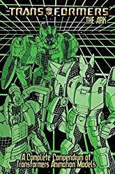 Transformers The Ark: A Complete Compendium Of Transformers Animation Models (Transformers (Idw))