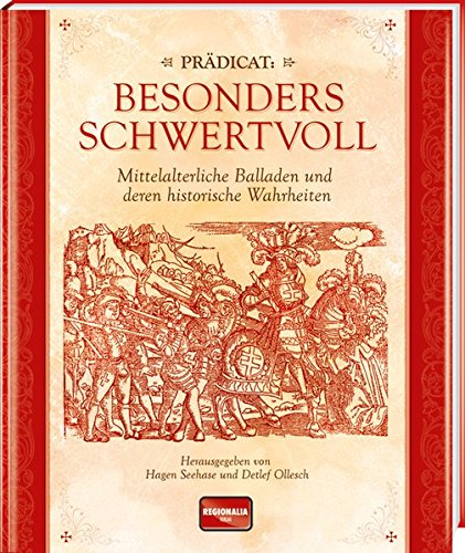 Prädicat: besonders schwertvoll: Mittelalterliche Balladen und deren historische Wahrheiten