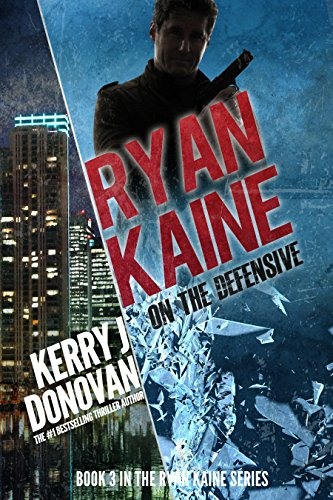 Ryan Kaine: On the Defensive: Book Three in the Ryan Kaine Action Thriller Series by [Donovan, Kerry J]