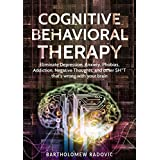 Cognitive Behavioral Theraphy: Eliminate anxiety, depression, phobias, addiction, negative thoughts, and other SH*T that's wrong with your brain (English Edition)