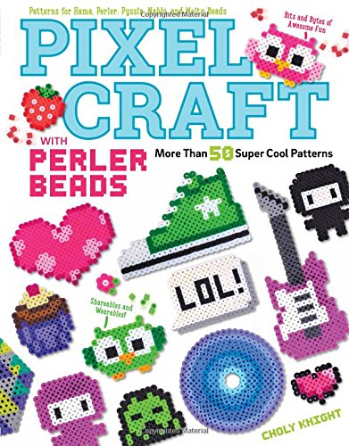 Preisvergleich Produktbild Pixel Craft with Perler Beads: More Than 50 Super Cool Patterns: Patterns for Hama, Perler, Pyssla, Nabbi, and Melty Beads