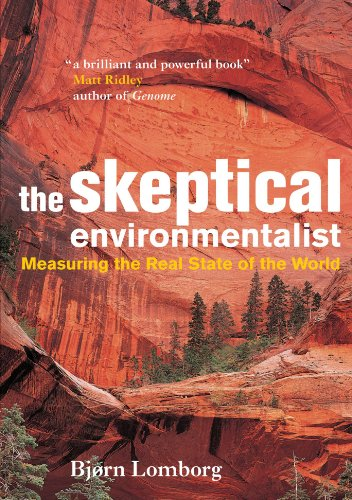 The Skeptical Environmentalist: Measuring the Real State of the World por Bjørn Lomborg