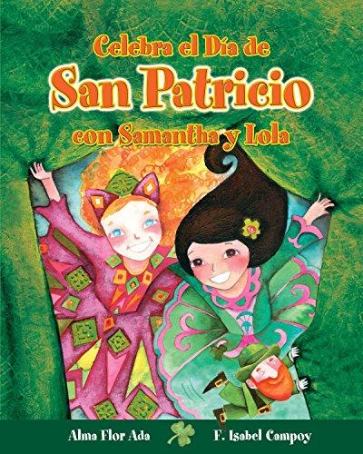 Celebra El Dia de San Patricio Con Samantha y Lola (Cuentos para celebrar / Stories to Celebrate) por Alma Flor Ada