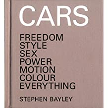 Cars: Freedom, Style, Sex, Power, Motion, Colour, Everything (English Edition)