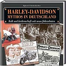 Harley-Davidson: Mythos in Deutschland. Kult und Leidenschaft seit neun Jahrzehnten