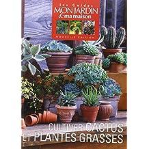Cultivez cactus et plantes grasses