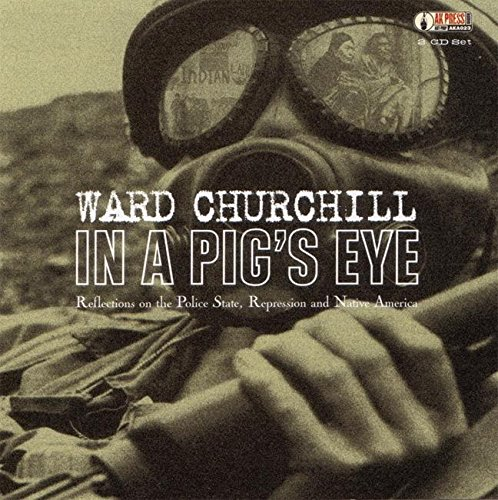 In A Pig's Eye: Reflections on the Police State, Repression and Native Amer: Reflections on the Police State Repression and Native America por Ward Churchill