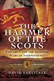 The Hammer of the Scots: Edward I and the Scottish Wars of Independence