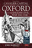 Cavalier Capital: Oxford in the English Civil War 1642 - 1646 (Century of the Soldier Series - Warfare C 1618-1721)