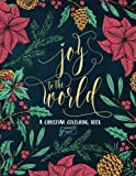 A Christian Colouring Book: Joy To The World (Christmas Colouring Books For Grown-Ups)