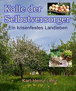 Kalle der Selbstversorger: Ein krisenfestes Landleben von [Lenz, Karl-Heinz]