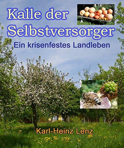 Download Kalle der Selbstversorger: Ein krisenfestes Landleben