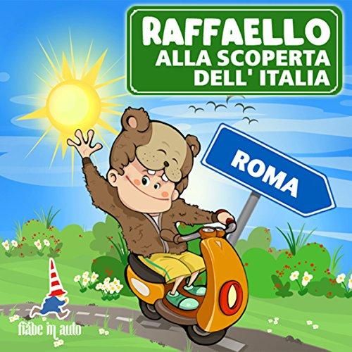Raffaello alla scoperta dell'Italia - Roma. Il Criceto Raffaello e le sue vacanze romane  Audiolibri