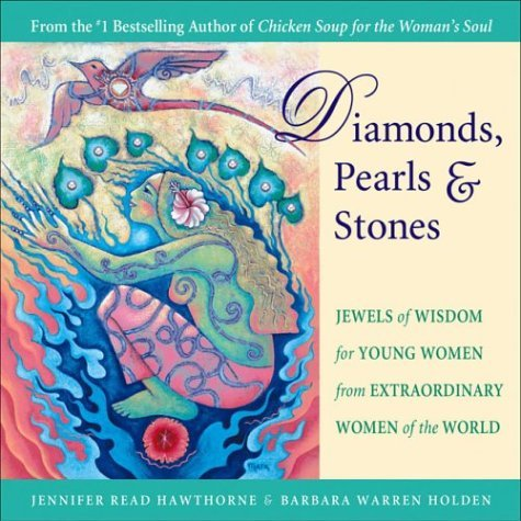 Diamonds, Pearls & Stones: Jewels of Wisdom for Young Women from Extraordinary Women of the World by Jennifer Read Hawthorne (2004-04-22)