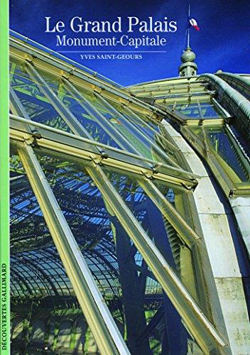 Le Grand Palais: Monument-Capitale par Yves Saint-Geours