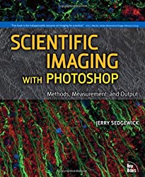 Scientific Imaging with Photoshop: Methods, Measurement, and Output by Jerry Sedgewick (2008-06-02)
