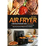 Air Fryer Recipes: A Revolutionary Way to Cook and Discover All the Wonderful Air Fryer Recipes - Enjoy Your Practical Philips Air Fryer Cookbook (English Edition)