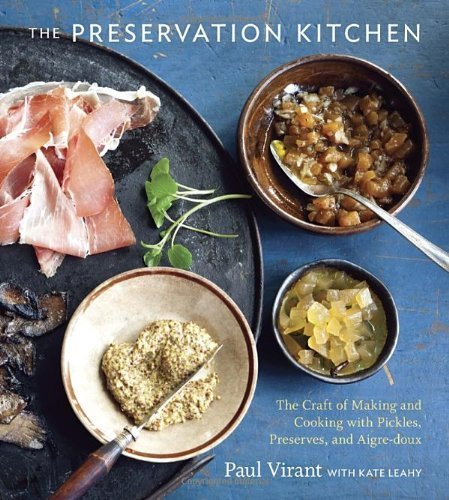 The Preservation Kitchen: The Craft of Making and Cooking with Pickles, Preserves, and Aigre-doux by Paul Virant (2012-04-03)