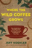 #6: Where the Wild Coffee Grows: The Untold Story of Coffee from the Cloud Forests of Ethiopia to Your Cup