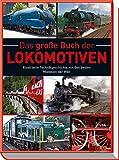 Das große Buch der Lokomotiven: Illustrierte Technikgeschichte mit den besten Modellen der Welt