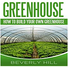 Greenhouse: How to Build Your Own Greenhouse