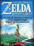 The Legend of Zelda Breath of the Wild, PC, Wii U, Explorers Edition, DLC, Walkthrough, Game Guide Unofficial (English Editio