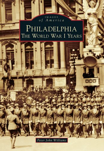 Philadelphia The World War I Years Images Of America