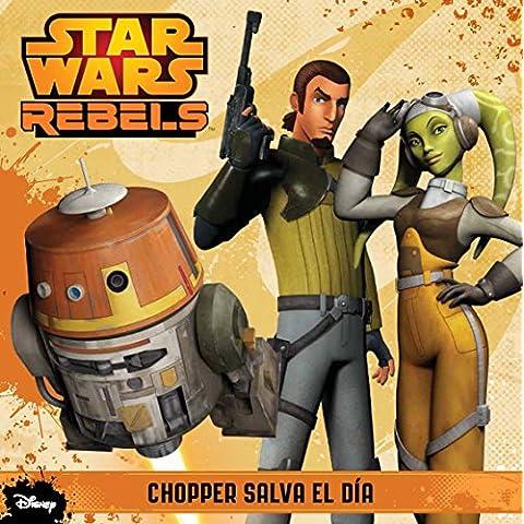 Star Wars Rebels. Cuento. Chopper Salva El Día