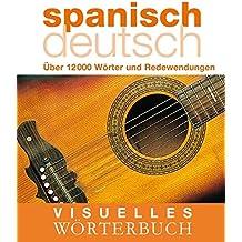 Visuelles Wörterbuch Spanisch / Deutsch: Über 6000 Wörter und Redewendungen