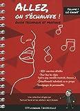 Allez, on s'échauffe ! Guide technique et pratique - volume 1 Le chant (01)