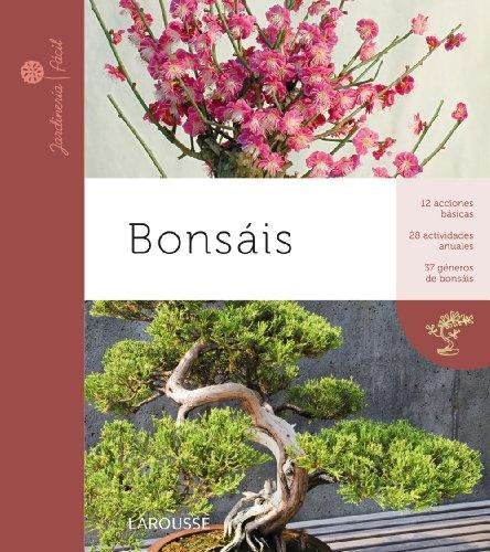 Bonsais (Larousse - Libros Ilustrados/ Prácticos - Ocio Y Naturaleza - Jardinería - Colección Jardinería Fácil)