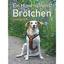 Ein Hund namens Brötchen: Von Mitmenschen, Mittieren und anderen Katastrophen.