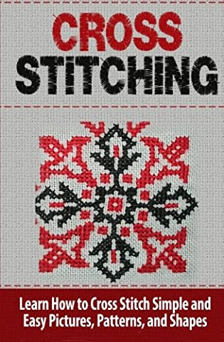 Cross Stitching: Learn How to Cross Stitch
