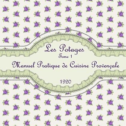 Les Potages Tome 1: Manuel Pratique de Cuisine Provençale 1920