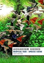 Aquarium Guide: Tropical Fish Species Guide (Aquarium Guides Book 2)