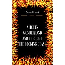 Alice in Wonderland And Through The Looking Glass: By Lewis Carroll  & Illustrated (English Edition)