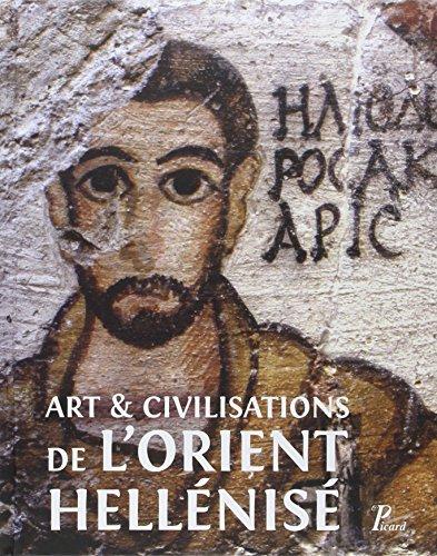 Art et civilisation de l'orient hellénisé : Rencontres et échanges culturels d'Alexandre aux Sassanides