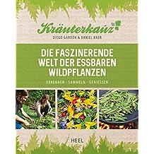 Kräuterkauz: Die faszinierende Welt der essbaren Wildpflanzen: Erkennen - Sammeln - Genießen