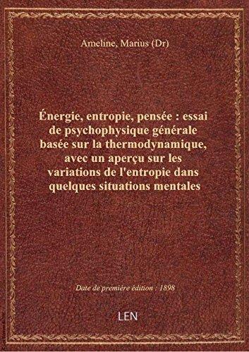 Énergie, entropie, pensée : essai de psychophysique générale basée sur la thermodynamique, avec un a par Marius (Dr) Ameline