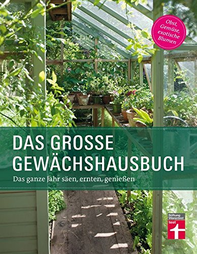 Preisvergleich Produktbild Das große Gewächshausbuch: Das ganze Jahr säen, ernten, genießen