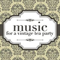 Music For A Vintage Tea Party