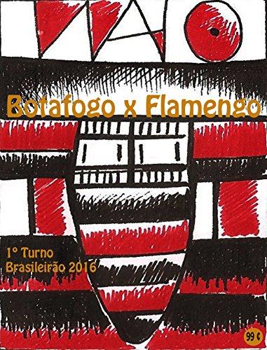 Botafogo x Flamengo: Brasileirão 2016/1º Turno (Campanha do Clube de Regatas do Flamengo no Campeonato Brasileiro 2016 Série A Livro 15) (Portuguese Edition) por r.morel