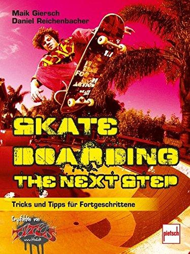 Skateboarding - The next step: Tipps und Tricks für Fortgeschrittene