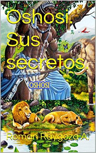 Oshosi. Sus secretos, de Roman Raygoza A.