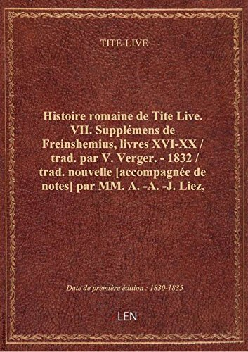Histoire romaine de Tite Live. VII. Supplémens de Freinshemius, livres XVI-XX / trad. par V. Verger
