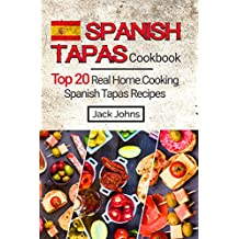 Spanish Tapas Cookbook: Top 20 Real Home Cooking Spanish Tapas Recipes (English Edition)