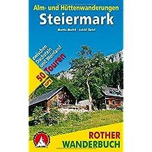 Alm- und Hüttenwanderungen Steiermark: 50 Touren zwischen Dachstein und Weinland. Mit GPS-Tracks. (Rother Wanderbuch)