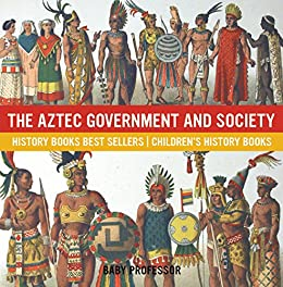 The Aztec Government and Society - History Books Best Sellers | Children's History Books Descargar PDF Ahora