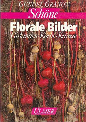 Gundel Granow: Schöne Florale Bilder - Girlanden, Körbe, Kränze